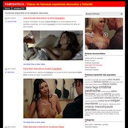 Famosas españolas desnudas y follando. Videos de actrices españolas desnudas en películas, fotos haciendo topless, etc.