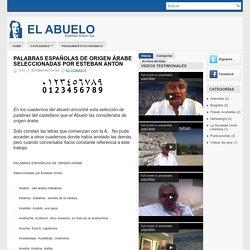 "PALABRAS ESPAÑOLAS DE ORIGEN ÁRABE seleccionadas por Esteban Antón ~ ESTEBAN ANTON IZA ""EL ABUELO"""