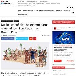 No, los españoles no exterminaron a los taínos ni en Cuba ni en Puerto Rico