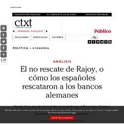 El no rescate de Rajoy, o cómo los españoles rescataron a los bancos alemanes