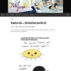 Espèce de… (Evolution partie 2)