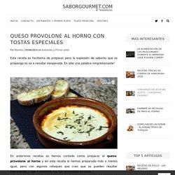 Queso provolone al horno con tostas especiales - SaborGourmet.com