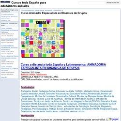 Curso Animador Especialista en Dinamica de Grupos - Cursos toda España para educadores sociales