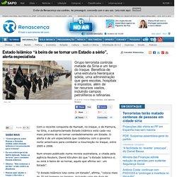 """Estado Islâmico """"à beira de se tornar um Estado a sério"""", alerta especialista"""