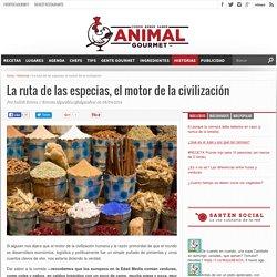 La ruta de las especias, el motor de la civilización - Animal Gourmet