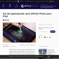 Así de espectacular será Affinity Photo para iPad