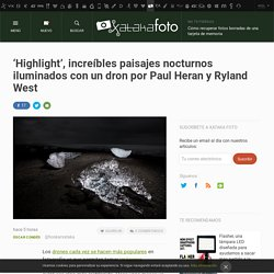 'Highlight': Espectaculares paisajes nocturnos (nightscapes) iluminados con un dron