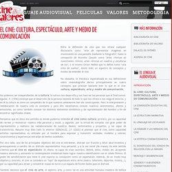 EL CINE: CULTURA, ESPECTÁCULO, ARTE Y MEDIO DE COMUNICACIÓN
