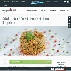 Salade d été de Crozets tomate et piment d'Espelette - France Montagnes - Site Officiel des Stations de Ski en France