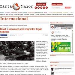 Brasil, a esperança para imigrantes ilegais haitianos