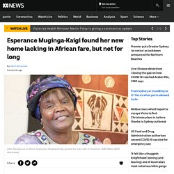 Esperance Muginga-Kaigi found her new home lacking in African fare, but not for long
