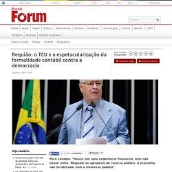 Requião: o TCU e a espetacularização da formalidade contábil contra a democracia