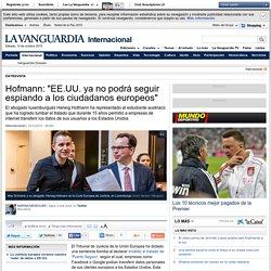 """Hofmann: """"EE.UU. ya no podrá seguir espiando a los ciudadanos europeos"""""""
