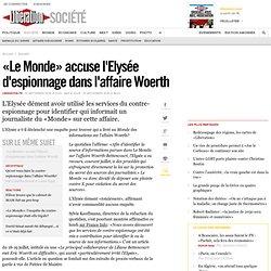 L'Elysée dément avoir violé le secret des sources du «Monde» dans l'affaire