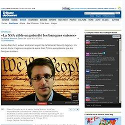 Espionnage: «La NSA cible en priorité les banques suisses» - News Monde: Amériques