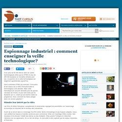 Espionnage industriel : comment enseigner la veille technologique?