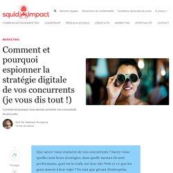 Comment et pourquoi espionner la stratégie digitale de vos concurrents (je vous dis tout !) - Squid-impact