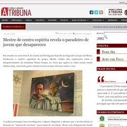 Mestre de centro espírita revela o paradeiro de jovem que desapareceu – Jornal A Tribuna