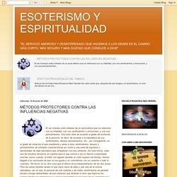 ESOTERISMO Y ESPIRITUALIDAD: MÉTODOS PROTECTORES CONTRA LAS INFLUENCIAS NEGATIVAS