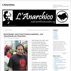David Graeber: entro 3 anni il sistema esploderà… Una chiacchierata con L'Anarchico