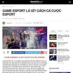 GAME ESPORT LÀ GÌ? CÁCH CÁ CƯỢC ESPORT - GameK4u- Cập nhập tin tức esports nhanh nhất