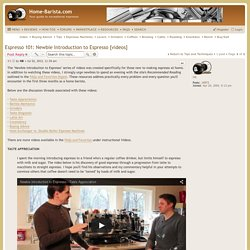 Espresso 101: Newbie Introduction to Espresso [videos] - Home-Barista.com
