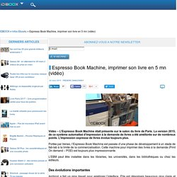 Espresso Book Machine, imprimer son livre en 5 mn (vidéo)