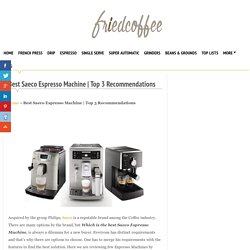 Best Saeco Espresso Machine
