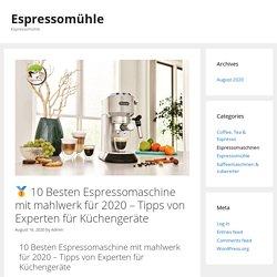 □ 10 Besten Espressomaschine mit mahlwerk für 2020 - Tipps von Experten für Küchengeräte - Espressomühle