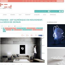 Blog Esprit Design Framed : Art Numérique en mouvement, la déco de demain