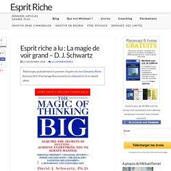 Esprit riche a lu : La magie de voir grand - D. J. Schwartz
