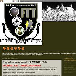 Futebol de Todos os Tempos: Esquadrão Inesquecivel - FLAMENGO 1987