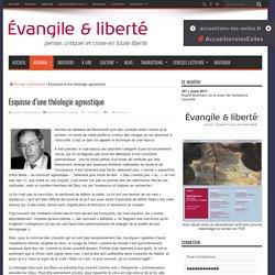 Esquisse d'une théologie agnostique – Évangile et Liberté