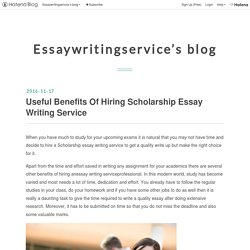 Useful Benefits Of Hiring Scholarship Essay Writing Service - Essaywritingservice's blog