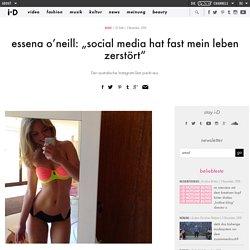 "essena o'neill: ""social media hat fast mein leben zerstört"""