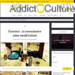 Essence : à consommer sans modération ⋆ Addict Culture