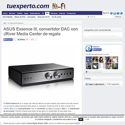 ASUS Essence III, convertidor DAC con JRiver Media Center de regalo