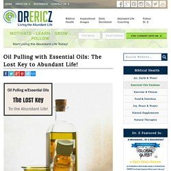 Oil Pulling with Essential Oils: The Lost Key to Abundant Life! - DrEricZ.comDrEricZ.com