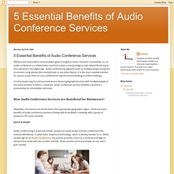 5 Essential Benefits of Audio Conference Services: 5 Essential Benefits of Audio Conference Services