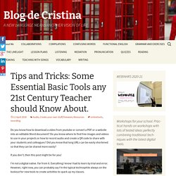 Tips and Tricks: Some Essential Basic Tools any 21st Century Teacher should Know About.
