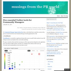 Five essential Twitter tools for Community Managers « musings from the PR world