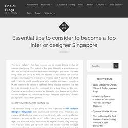 Essential tips to consider to become a top interior designer Singapore