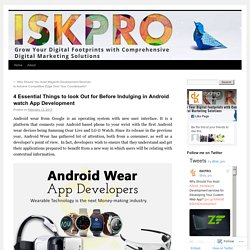 4 Essential Things to look Out for Before Indulging in Android watch App Development