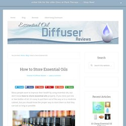 How to Store Essential Oils - Essential Oil Diffuser Reviews