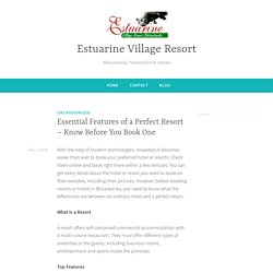 Essential Features of a Perfect Resort – Know Before You Book One – Estuarine Village Resort