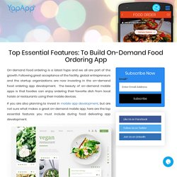 Top Essential Features: To Build On-Demand Food Ordering App