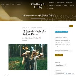 12 Essential Habits of a Positive Person – Gifts Ready To Go Blog
