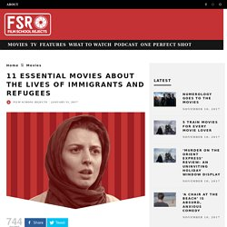 11 Essential Movies About The Lives of Immigrants and Refugees
