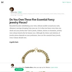 Do You Own These Five Essential Fancy Jewelry Pieces? – Medium