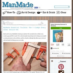 ManMade Essential Toolbox: The 5 Clamps Every DIYer Should Own   Man Made DIY   Crafts for Men   Keywords: essential-toolbox, diy, woodworking, wood